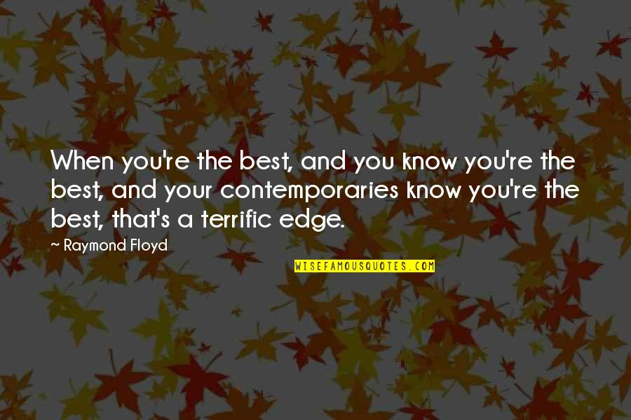 Terrific Quotes By Raymond Floyd: When you're the best, and you know you're