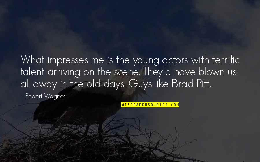 Terrific Quotes By Robert Wagner: What impresses me is the young actors with