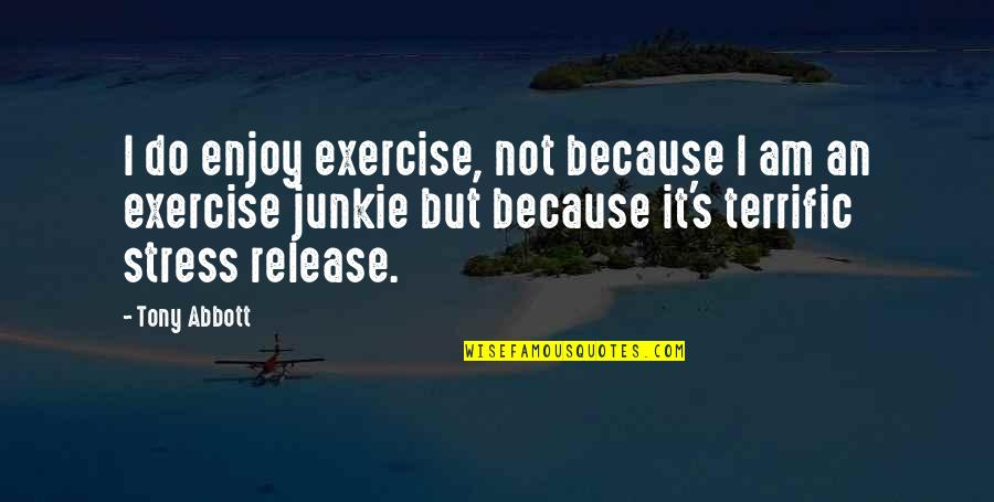 Terrific Quotes By Tony Abbott: I do enjoy exercise, not because I am