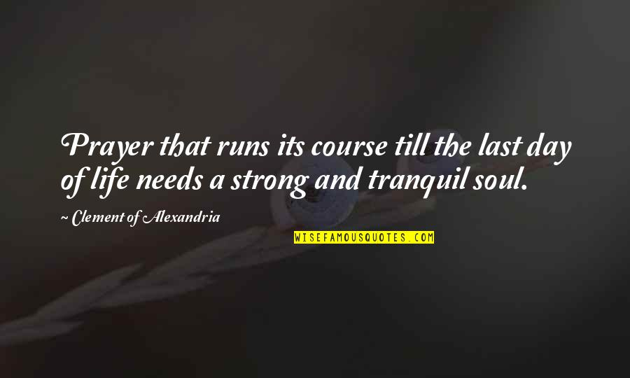 Terry Bellefleur Quotes By Clement Of Alexandria: Prayer that runs its course till the last