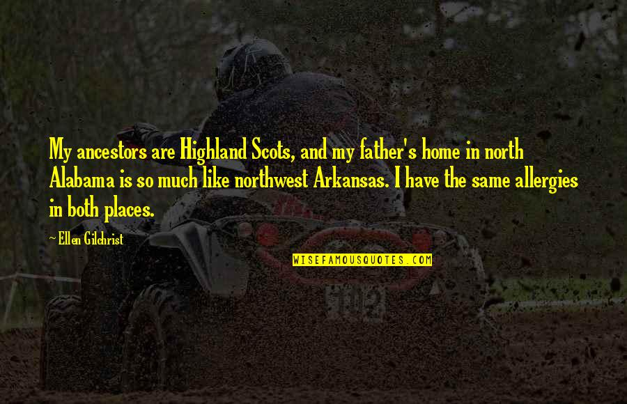 Terry Bellefleur Quotes By Ellen Gilchrist: My ancestors are Highland Scots, and my father's