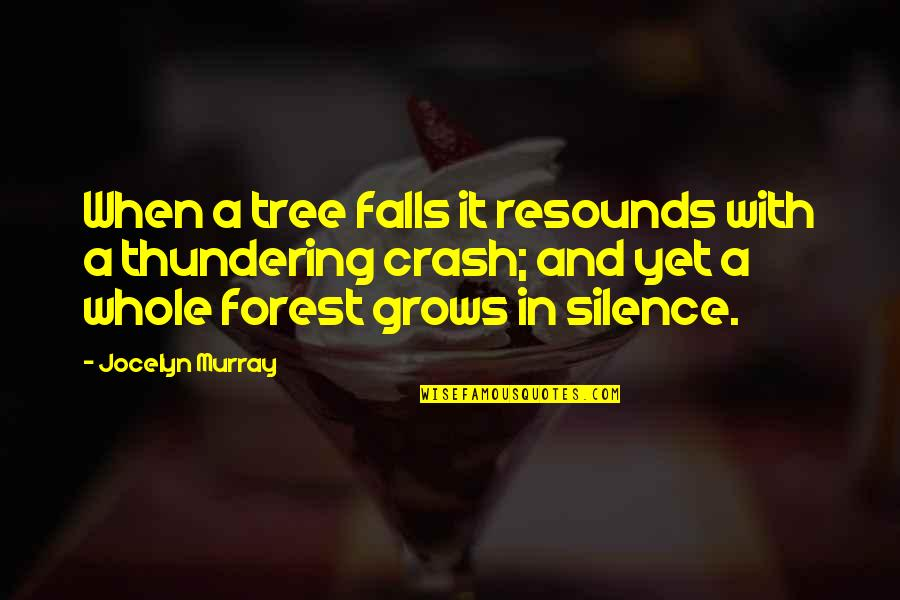 Terry Bellefleur Quotes By Jocelyn Murray: When a tree falls it resounds with a