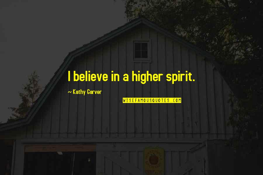 Terry Bellefleur Quotes By Kathy Garver: I believe in a higher spirit.