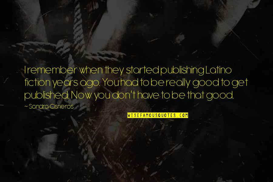Terry Bellefleur Quotes By Sandra Cisneros: I remember when they started publishing Latino fiction