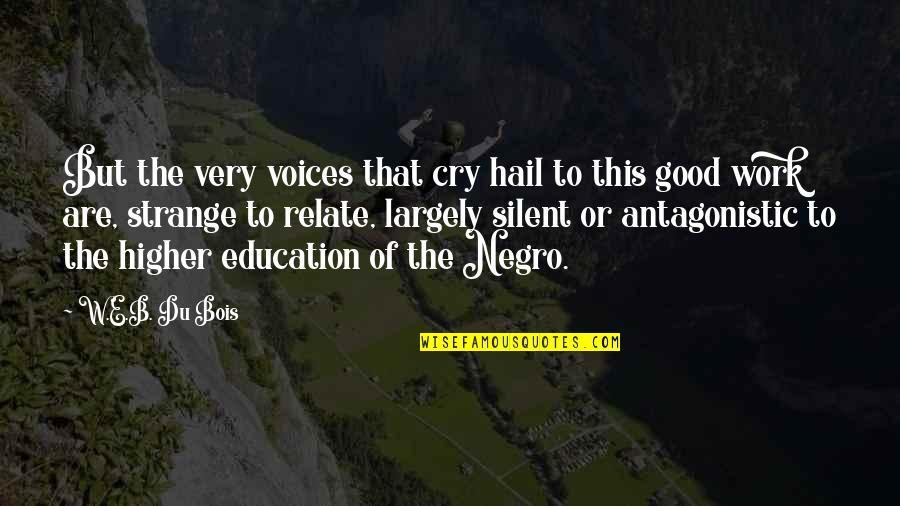 Terry Bellefleur Quotes By W.E.B. Du Bois: But the very voices that cry hail to