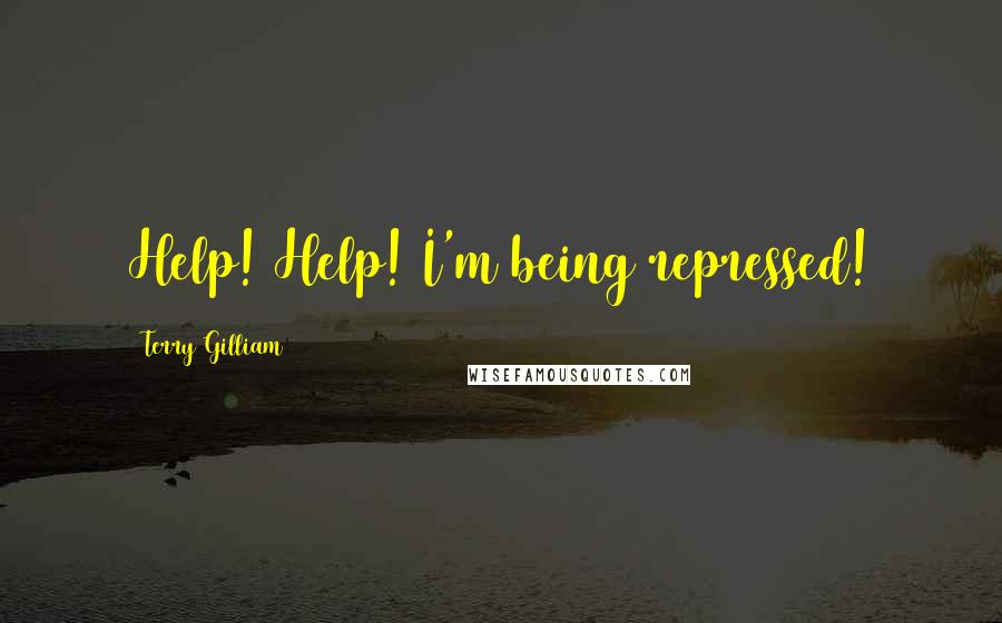 Terry Gilliam quotes: Help! Help! I'm being repressed!