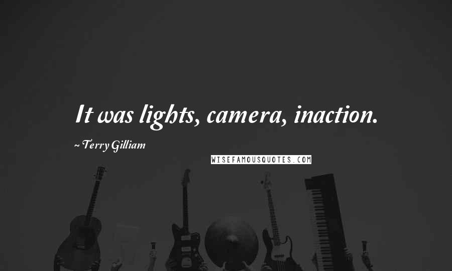 Terry Gilliam quotes: It was lights, camera, inaction.