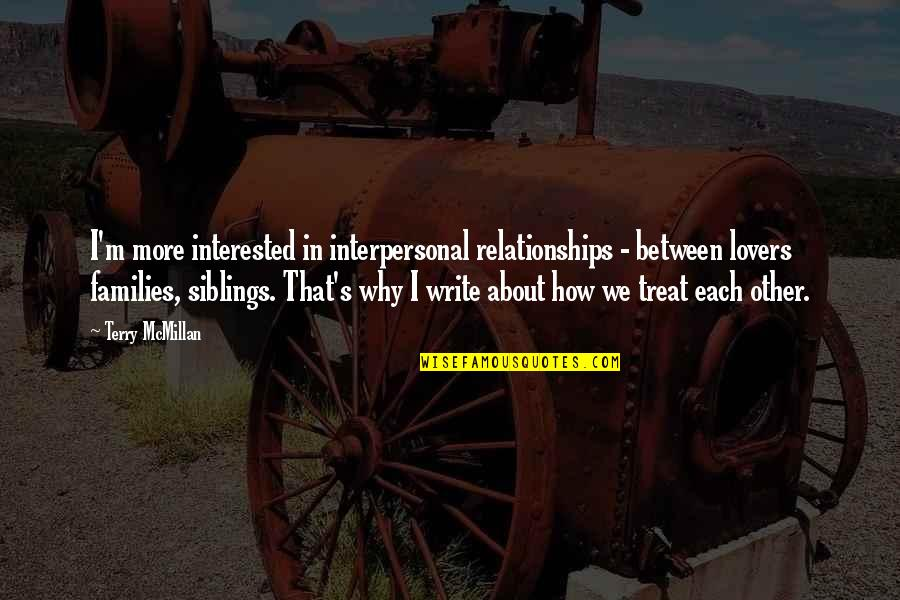 Terry Mcmillan Quotes By Terry McMillan: I'm more interested in interpersonal relationships - between
