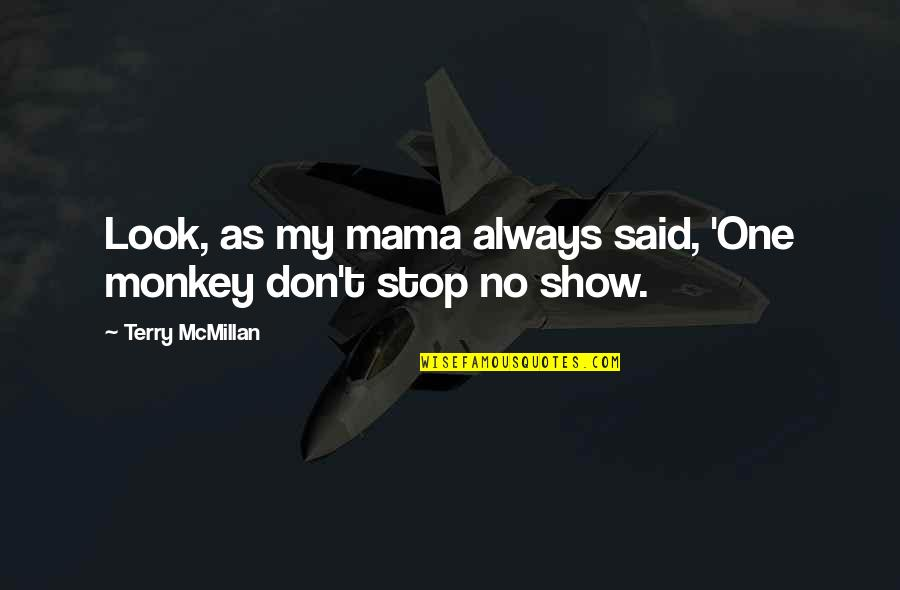 Terry Mcmillan Quotes By Terry McMillan: Look, as my mama always said, 'One monkey