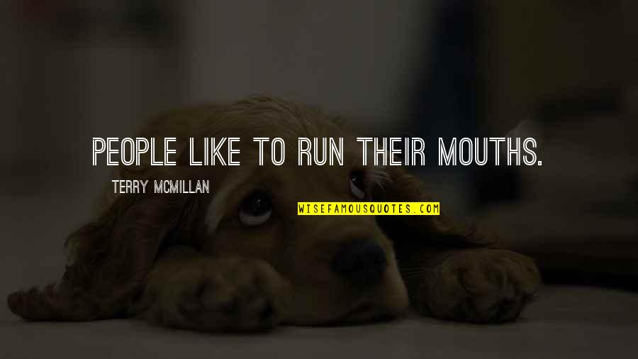 Terry Mcmillan Quotes By Terry McMillan: People like to run their mouths.