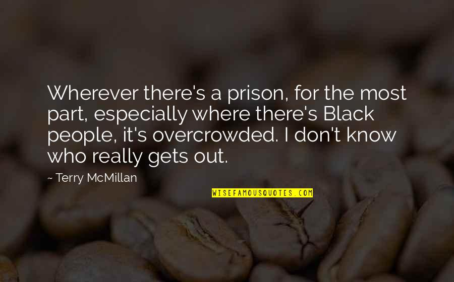 Terry Mcmillan Quotes By Terry McMillan: Wherever there's a prison, for the most part,