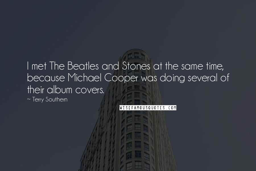 Terry Southern quotes: I met The Beatles and Stones at the same time, because Michael Cooper was doing several of their album covers.