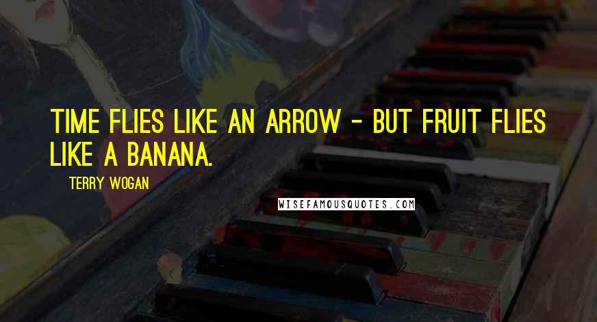Terry Wogan quotes: Time flies like an arrow - but fruit flies like a banana.