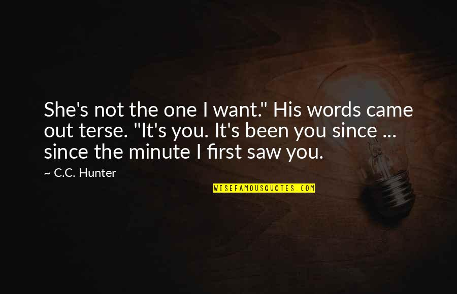 "Terse Quotes By C.C. Hunter: She's not the one I want."" His words"