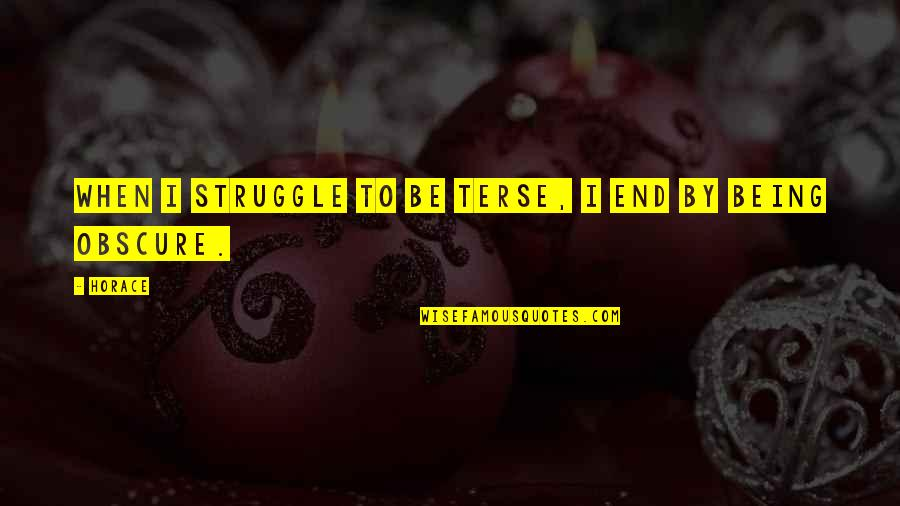 Terse Quotes By Horace: When I struggle to be terse, I end