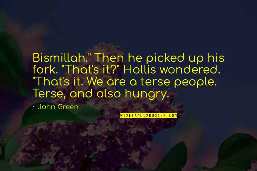 "Terse Quotes By John Green: Bismillah."" Then he picked up his fork. ""That's"