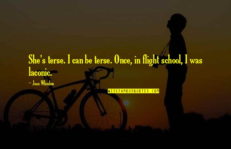Terse Quotes By Joss Whedon: She's terse. I can be terse. Once, in