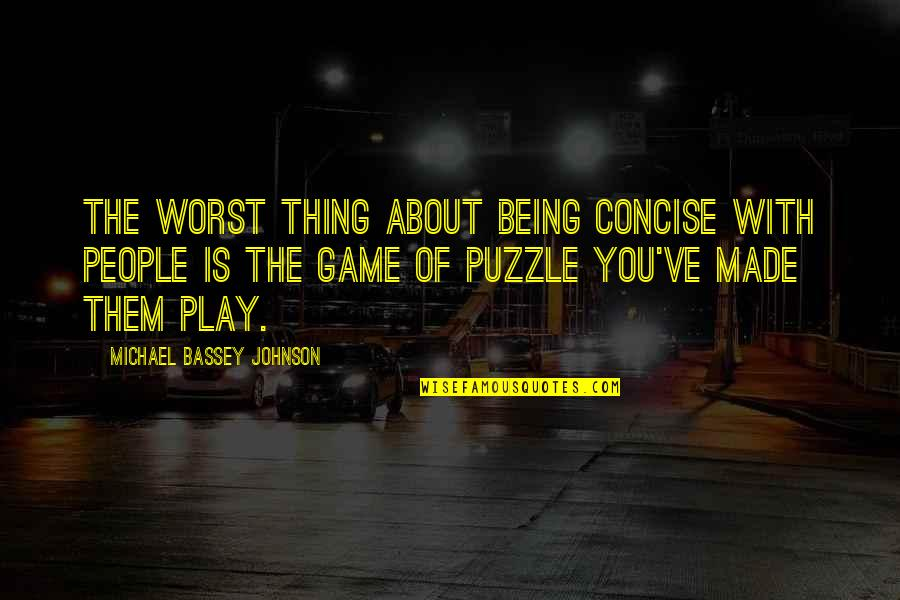 Terse Quotes By Michael Bassey Johnson: The worst thing about being concise with people