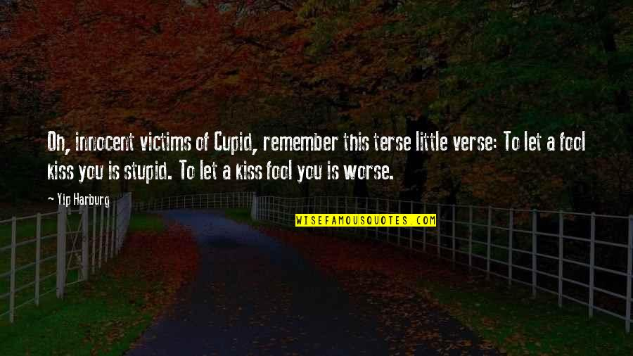 Terse Quotes By Yip Harburg: Oh, innocent victims of Cupid, remember this terse