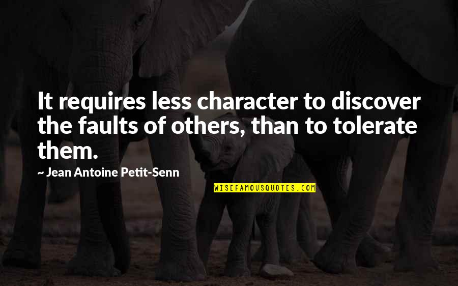 Terzani Quotes By Jean Antoine Petit-Senn: It requires less character to discover the faults