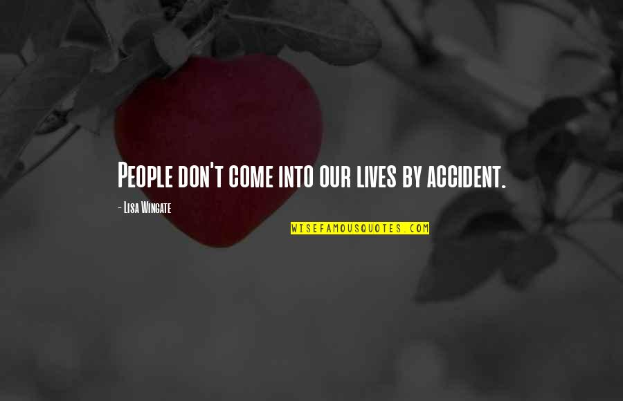 Terzani Quotes By Lisa Wingate: People don't come into our lives by accident.