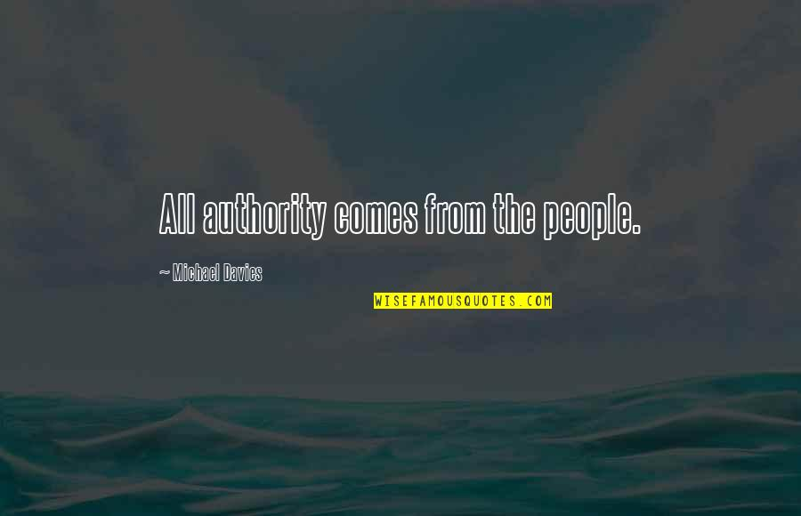 Terzani Quotes By Michael Davies: All authority comes from the people.