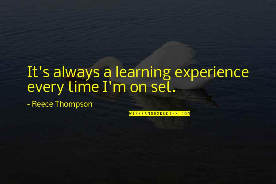 Terzani Quotes By Reece Thompson: It's always a learning experience every time I'm