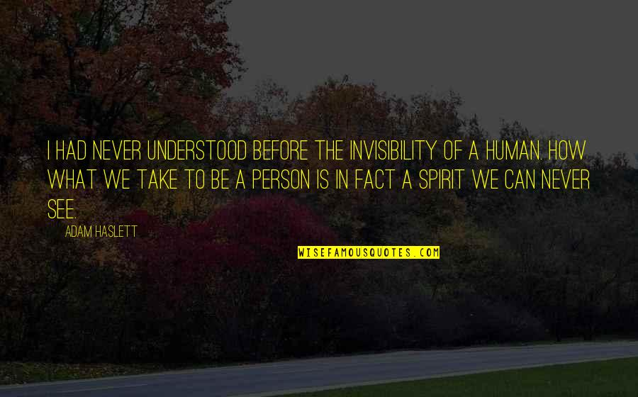 Tesla God Quotes By Adam Haslett: I had never understood before the invisibility of