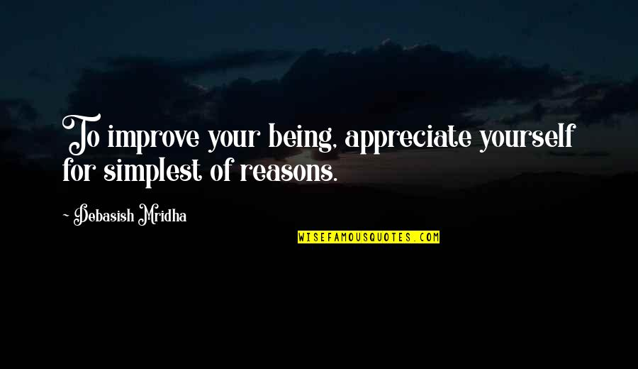 Tesla God Quotes By Debasish Mridha: To improve your being, appreciate yourself for simplest