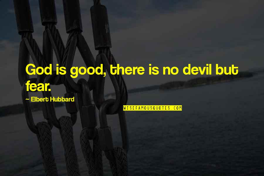 Tesla God Quotes By Elbert Hubbard: God is good, there is no devil but