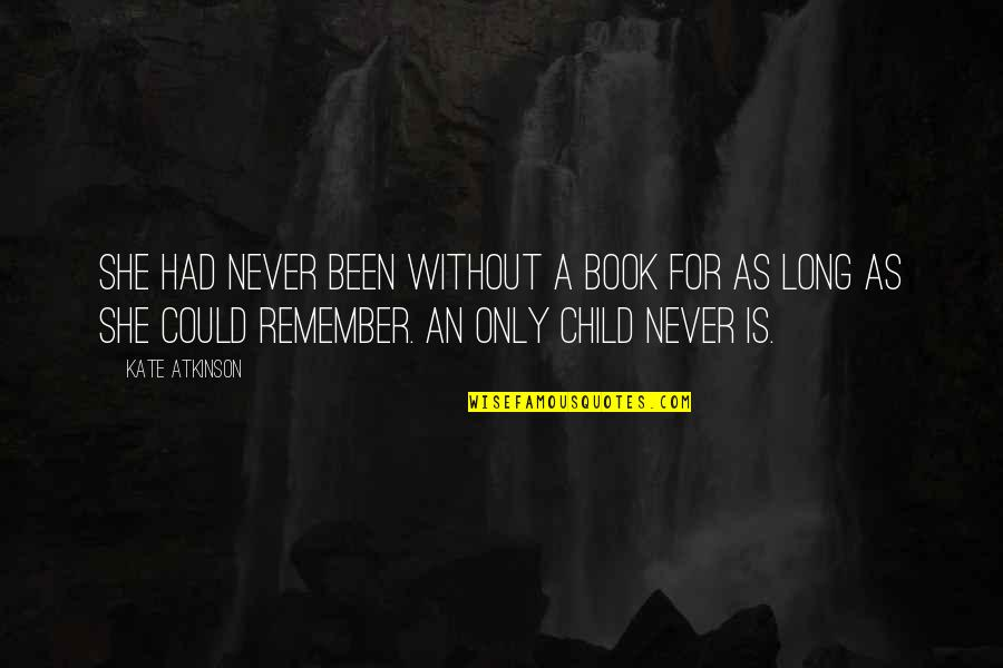 Tesla God Quotes By Kate Atkinson: She had never been without a book for