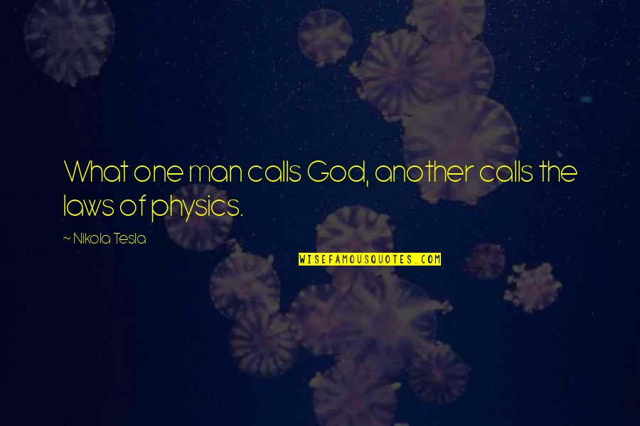 Tesla God Quotes By Nikola Tesla: What one man calls God, another calls the