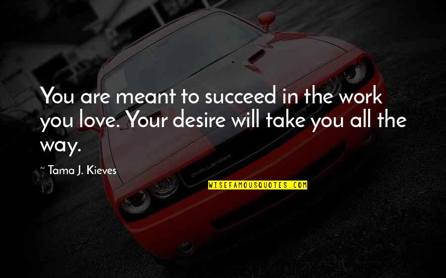 Tesla God Quotes By Tama J. Kieves: You are meant to succeed in the work