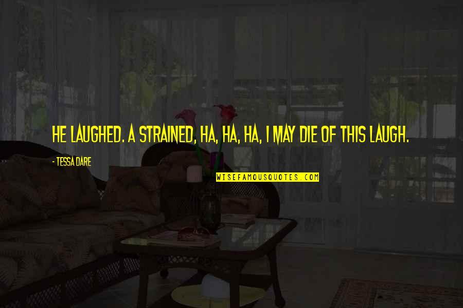 Tessa Dare Quotes By Tessa Dare: He laughed. A strained, ha, ha, ha, I