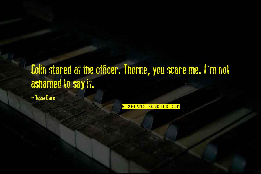 Tessa Dare Quotes By Tessa Dare: Colin stared at the officer. Thorne, you scare