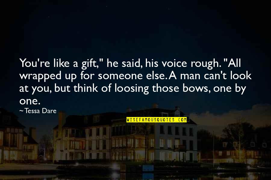 "Tessa Dare Quotes By Tessa Dare: You're like a gift,"" he said, his voice"