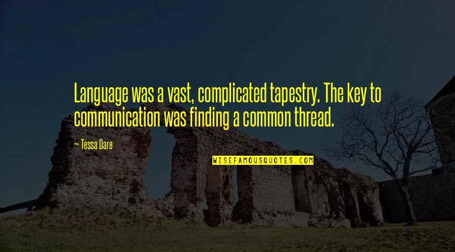 Tessa Dare Quotes By Tessa Dare: Language was a vast, complicated tapestry. The key