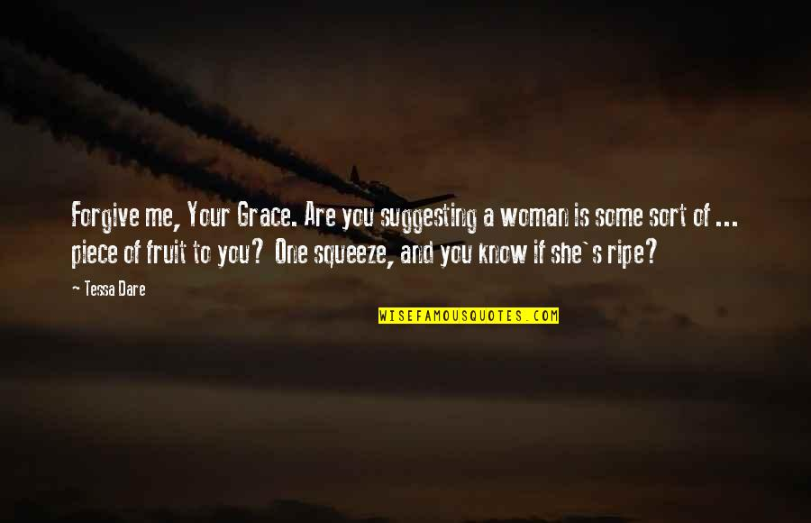 Tessa Dare Quotes By Tessa Dare: Forgive me, Your Grace. Are you suggesting a