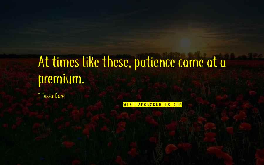 Tessa Dare Quotes By Tessa Dare: At times like these, patience came at a