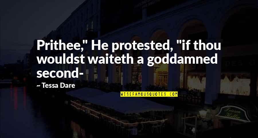 "Tessa Dare Quotes By Tessa Dare: Prithee,"" He protested, ""if thou wouldst waiteth a"