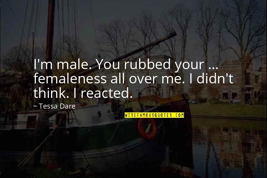Tessa Dare Quotes By Tessa Dare: I'm male. You rubbed your ... femaleness all