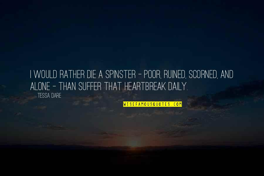 Tessa Dare Quotes By Tessa Dare: I would rather die a spinster - poor,