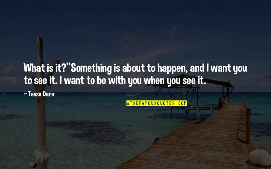 Tessa Dare Quotes By Tessa Dare: What is it?''Something is about to happen, and