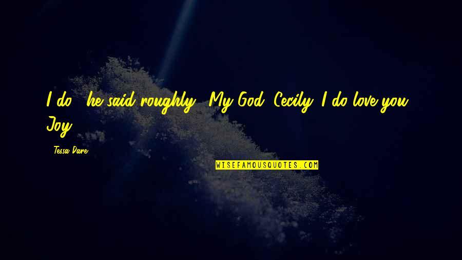 "Tessa Dare Quotes By Tessa Dare: I do,"" he said roughly. ""My God, Cecily."