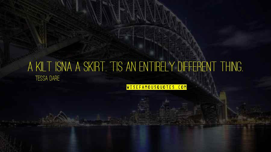 Tessa Dare Quotes By Tessa Dare: A kilt isna a skirt. 'Tis an entirely