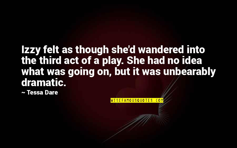 Tessa Dare Quotes By Tessa Dare: Izzy felt as though she'd wandered into the