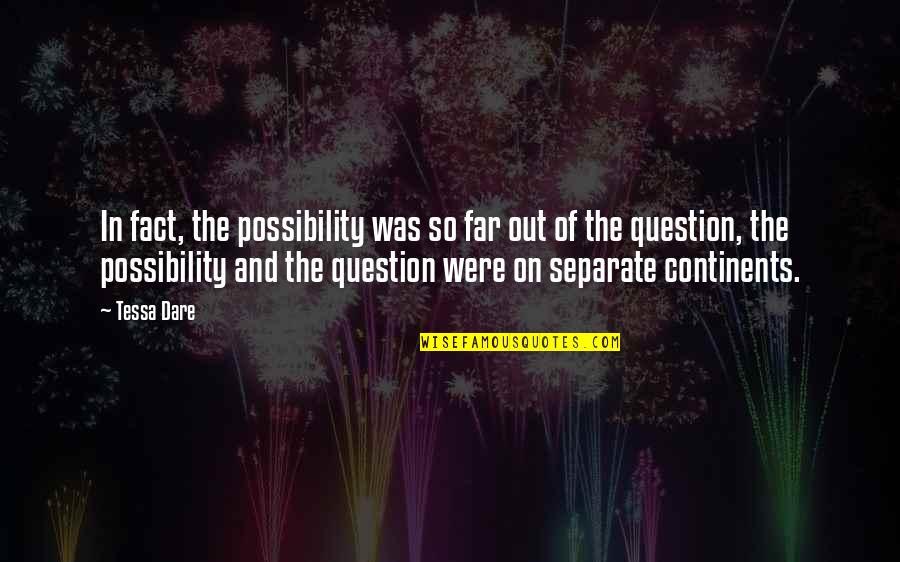 Tessa Dare Quotes By Tessa Dare: In fact, the possibility was so far out