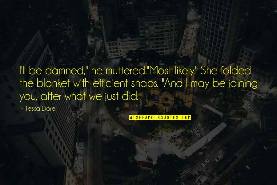 "Tessa Dare Quotes By Tessa Dare: I'll be damned,"" he muttered.""Most likely."" She folded"