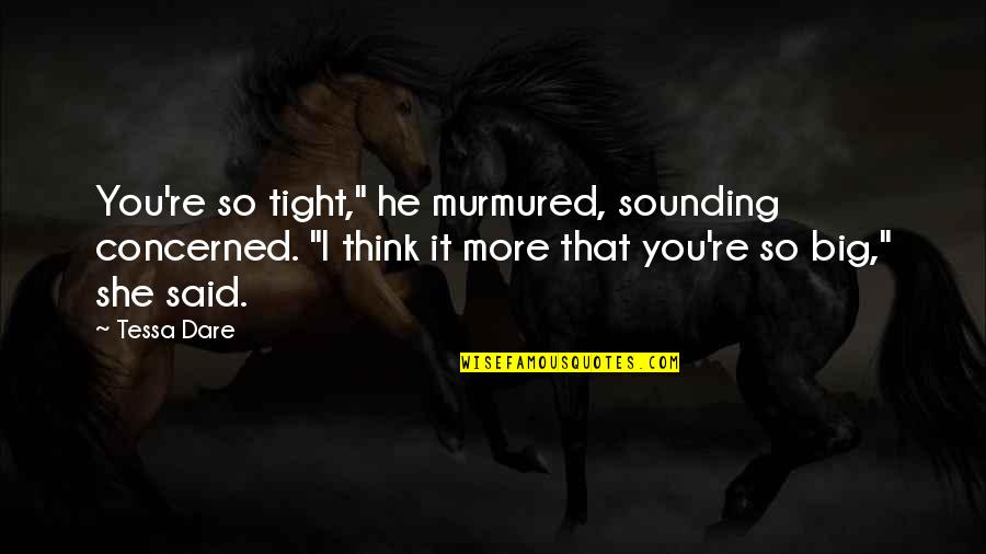 "Tessa Dare Quotes By Tessa Dare: You're so tight,"" he murmured, sounding concerned. ""I"
