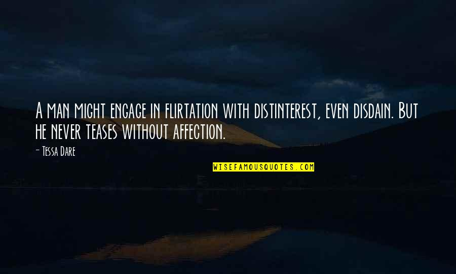 Tessa Dare Quotes By Tessa Dare: A man might engage in flirtation with distinterest,